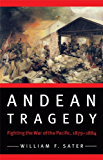 Andean Tragedy: Fighting the War of the Pacific, 1879-1884 (Studies in War, Society, and the Militar) (Studies in War, Society, and the Military)