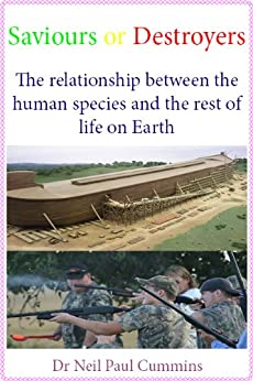 Saviours or Destroyers: The relationship between the human species and the rest of life on Earth by [Cummins, Neil Paul]