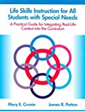 Life Skills Instruction for All Students with Special Needs : A Practical Guide for Integrating Real-Life Content into the Curriculum, Cronin, Mary E. and Patton, James R., 089079586X