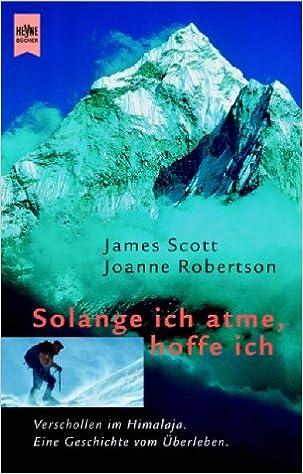 Solange Ich Atme Hoffe Ich Verschollen Im Himalaja Scott James Robertson Joanne 9783453172111 Amazon Com Books