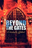 Beyond the Gates, Christopher Gilbert, 1608131092