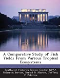 img - for A Comparative Study of Fish Yields From Various Tropical Ecosystems book / textbook / text book