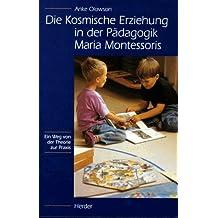 Die Kosmische Erziehung in der Pädagogik Maria Montessoris. Ein Weg von der Theorie zur Praxis.