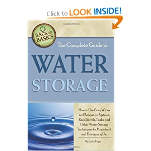 The Complete Guide to Water Storage: How to Use Gray Water and Rainwater Systems, Rain Barrels, Tanks, and Other Water Storage Techniques for Household and Emergency Use (Back-To-Basics) Julie Fryer