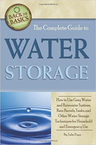 The Complete Guide To Water Storage: How To Use Gray Water And Rainwater  Systems, Rain Barrels, Tanks, And Other Water Storage Techniques For  Household And ...