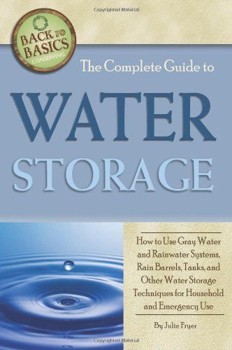o Water Storage: How to Use Gray Water and Rainwater Systems, Rain Barrels, Tanks, and Other Water Storage Techniques for Household and Emergency Use (Back to Basics Conserving) ()