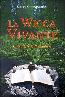 La Wicca vivante : La Pratique individualisée par Cunningham
