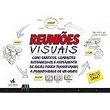 Reuniões Visuais. Como Gráficos, Lembretes Autoadesivos e Mapeamento de Ideias Podem Transformar a Produtividade de Um Grupo