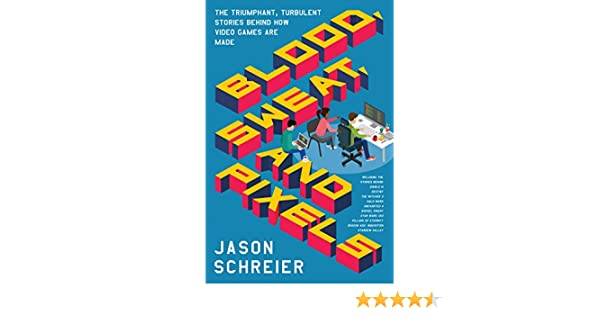 Blood, Sweat, and Pixels: The Triumphant, Turbulent Stories Behind How Video Games Are Made (English Edition) eBook: Jason Schreier: Amazon.es: Tienda ...