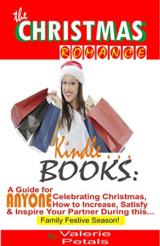 Christmas Romance Kindle Books: A Guide for Anyone Celebrating Christmas, How to Increase, Satisfy and Inspire Your Partner During this Family Festive Season! ()