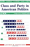 Class and Party in American Politics, Jeffrey M. Stonecash, 0813397561