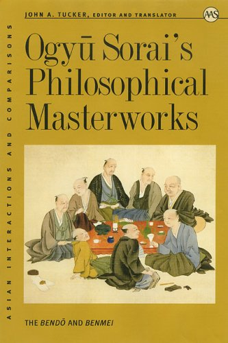 Ogyu Sorai's Philosophical Masterworks: The Bendo And Benmei (Asian Interactions and Comparisons) (Asian Intersections And Comparisons)