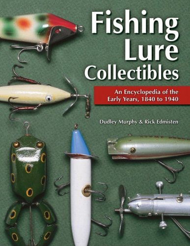 Fishing Lure Collectibles: An Encyclopedia of the Early Years, 1840 to 1940.