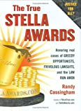 The True Stella Awards: Honoring Real Cases of Greedy Opportunists, Frivolous Lawsuits, and the Law Run Amok by Randy Cassingham (3-Nov-2005) Hardcover