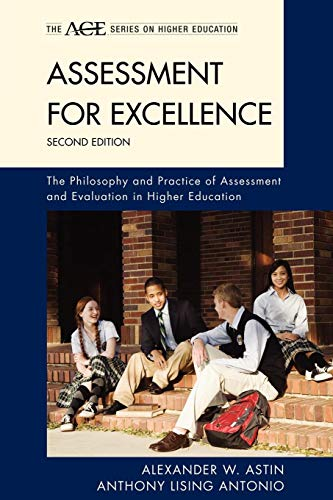 Assessment for Excellence: The Philosophy and Practice of Assessment and Evaluation in Higher Education (American Counci