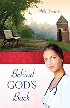 Behind God's Back: A Serbian female physician's journey through two world wars and the communist era in the Balkans by [Knezevic, Miki]