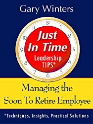 Managing the Soon To Retire Employee (Just In Time Leadership Series)