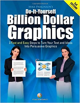 Do-It-Yourself Billion Dollar Graphics: 3 Fast and Easy Steps to