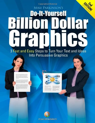 Do-It-Yourself Billion Dollar Graphics: 3 Fast and Easy Steps to Turn Your Text and Ideas Into Persuasive Graphics pdf epub