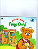 Muppet Kids in Frogs Only!, Louise Gikow and Tom Cooke, 030712651X