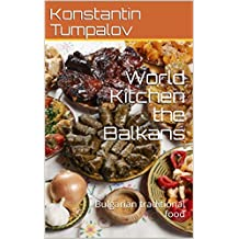 World Kitchen the Balkans: Bulgarian traditional food