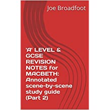 'A' LEVEL & GCSE REVISION NOTES for MACBETH: Annotated scene-by-scene study guide (Part 2)