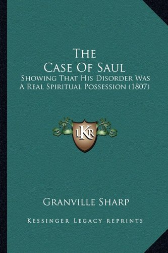 The Case Of Saul: Showing That His Disorder Was A Real Spiritual Possession (1807) pdf epub