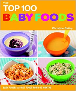The top 100 baby food recipes easy purees first foods for 6 12 the top 100 baby food recipes easy purees first foods for 6 12 months top 100 recipes amazon christine bailey 9781844839308 books forumfinder