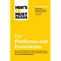 Hbr's 10 Must Reads on Platforms and Ecosystems (with Bonus Article by Why Some Platforms Thrive and Others Don't by…