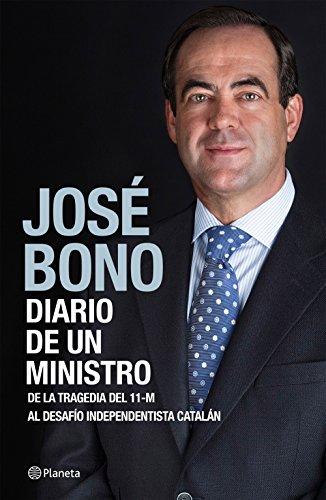 Descargar Libro Diario De Un Ministro: De La Tragedia Del 11-m Al Desafío Independentista Catalán José Bono Martínez
