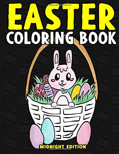 Download Easter Coloring Book Midnight Edition: Easter Activity Book for Kids and Teens to Color on Easter Sunday, at Bible Study, or Church - Bible Coloring ... (Coloring Book for Ages 4-8) (Volume 2) pdf epub