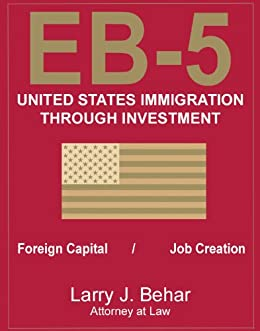 EB-5 United States Immigration Through Investment by [Behar, Larry]