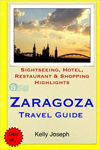 Book Zaragoza Travel Guide: Sightseeing, Hotel, Restaurant and Shopping Highlights