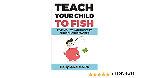 Amazon.com: Teach Your Child to Fish: Five Money Habits Every ...