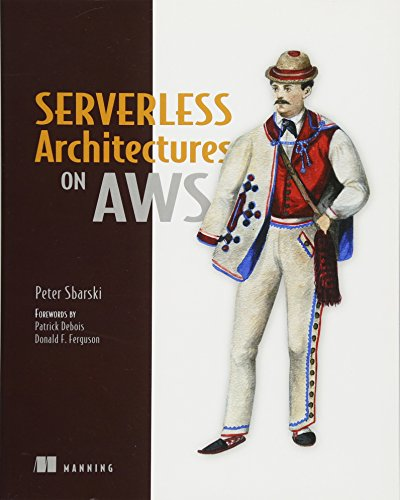 Serverless Architectures on AWS: With examples using AWS Lambda by Manning Publications