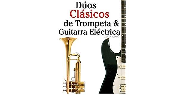 Dúos Clásicos de Trompeta & Guitarra Eléctrica: Piezas fáciles de Bach, Strauss, Tchaikovsky y otros compositores (en Partitura y Tablatura) eBook: Javier ...
