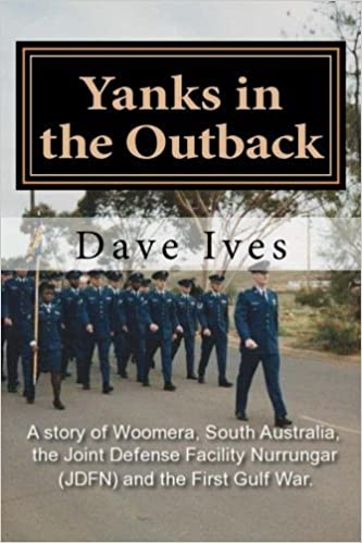 Yanks in the Outback: A story of Woomera, South Australia, the Joint Defense Facility Nurrungar (JDFN) and the First Gulf War. by Dave Ives (2015-05-21)