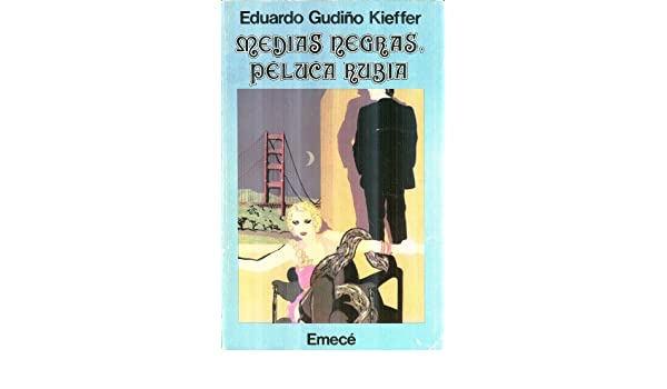 Medias Negras, Peluca Rubia (Spanish Edition): Eduardo Gudino Kieffer: Amazon.com: Books