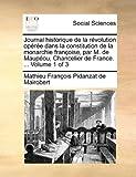 Journal Historique de la Révolution Opérée Dans la Constitution de la Monarchie Françoise, Par M de Maupéou, Chancelier de France, Mathieu Francois Pidanzat de Mairobert, 1140889362
