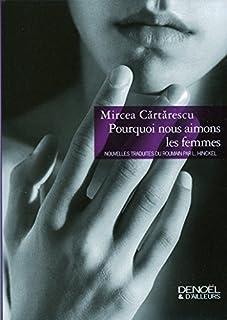 Pourquoi nous aimons les femmes, Cartarescu, Mircea