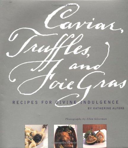 Caviar, Truffles, and Foie Gras: Recipes for Divine Indulgence pdf