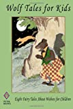 Wolf Tales for Kids, Thornton W. Burgess and Dinah Maria Mulock Craik, 1463564058