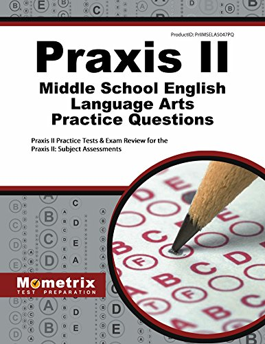 Praxis II Middle School English Language Arts Practice Questions: Praxis II Practice Tests & Exam Review for the Praxis II: Subject Assessments by Mometrix Media LLC