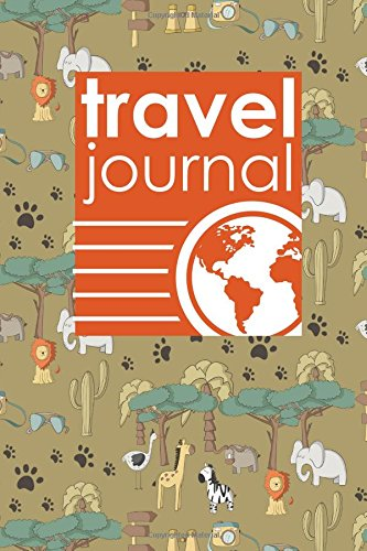Download Travel Journal: Travel Journal Blank, Travel Photo Journal, Travel Log Book, Daily Travel Journal, Cute Safari Wild Animals Cover (Travel Journals) (Volume 47) ebook