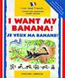 I Want My Banana!: Je Veux Ma Banane! (I Can Read French) (I Can Read French S.)