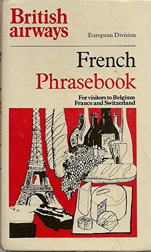 British Airways French Phrasebook: for visitors to Belgium, France and Switzerland...