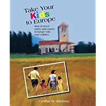 Take Your Kids to Europe: How To Travel Safely (And Sanely) In Europe With Your Children