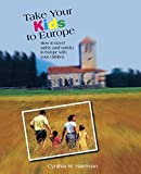 img - for Take Your Kids to Europe: How To Travel Safely (And Sanely) In Europe With Your Children book / textbook / text book
