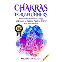 CHAKRAS: Chakras for Beginners - Awaken Your Internal Energy and Learn to Radiate Positive Energy and Start Healing (Chakra Meditation, Balance Chakras, Mudras, Chakras Yoga)