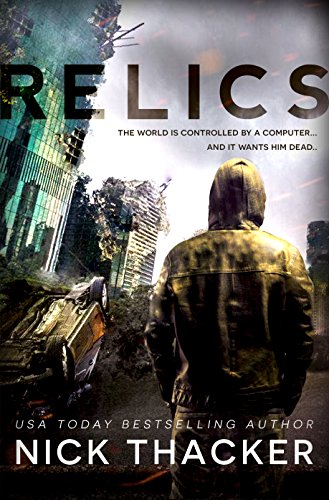 Relics: A Post-Apocalyptic Thriller (Relics Singularity Series Book 1) by [Thacker, Nick]
